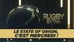 Rugby Extra - Le State of Origin, c'est mercredi !