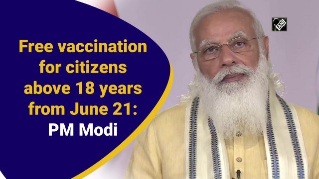 Free vaccination for citizens above 18 years from June 21: PM Modi