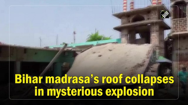 Bihar madrasa's roof collapses in mysterious explosion