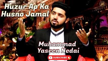 Huzur Ap Ka Husno Jamal   Naat   Muhammad Yaseen Nedai   HD Video