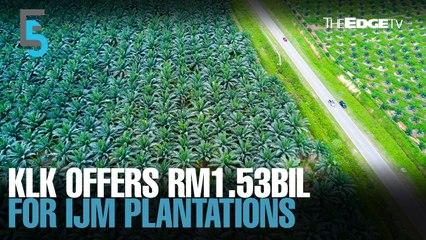 EVENING 5: KLK offers RM1.53bil for IJM Plantations