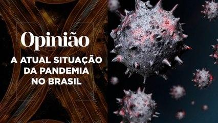 Opinião | A Atual Situação da Pandemia no Brasil | 04/03/2021