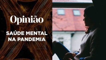 Opinião | Saúde Mental na Pandemia | 15/04/2021
