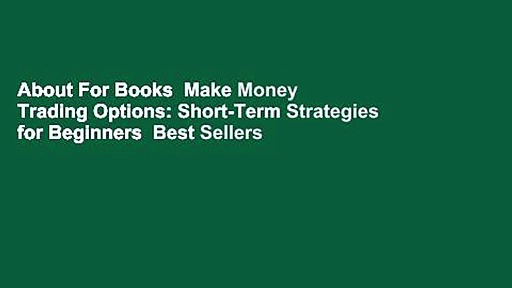 About For Books  Make Money Trading Options: Short-Term Strategies for Beginners  Best Sellers