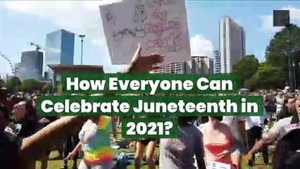How Everyone Can Celebrate Juneteenth in 2021?