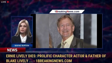 Ernie Lively Dies: Prolific Character Actor & Father Of Blake Lively ... - 1BreakingNews.com