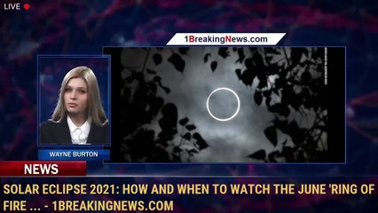 Solar eclipse 2021: How and when to watch the June 'Ring of Fire ... - 1BreakingNews.com
