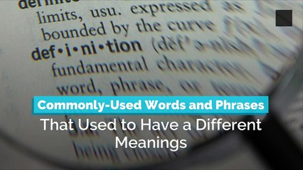 Commonly-Used Words and Phrases That Used to Have a Different Meanings
