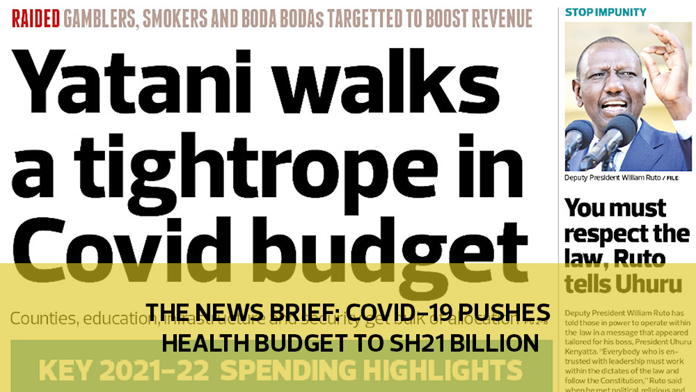 The News Brief: Covid-19 pushes health budget to Sh21 billion
