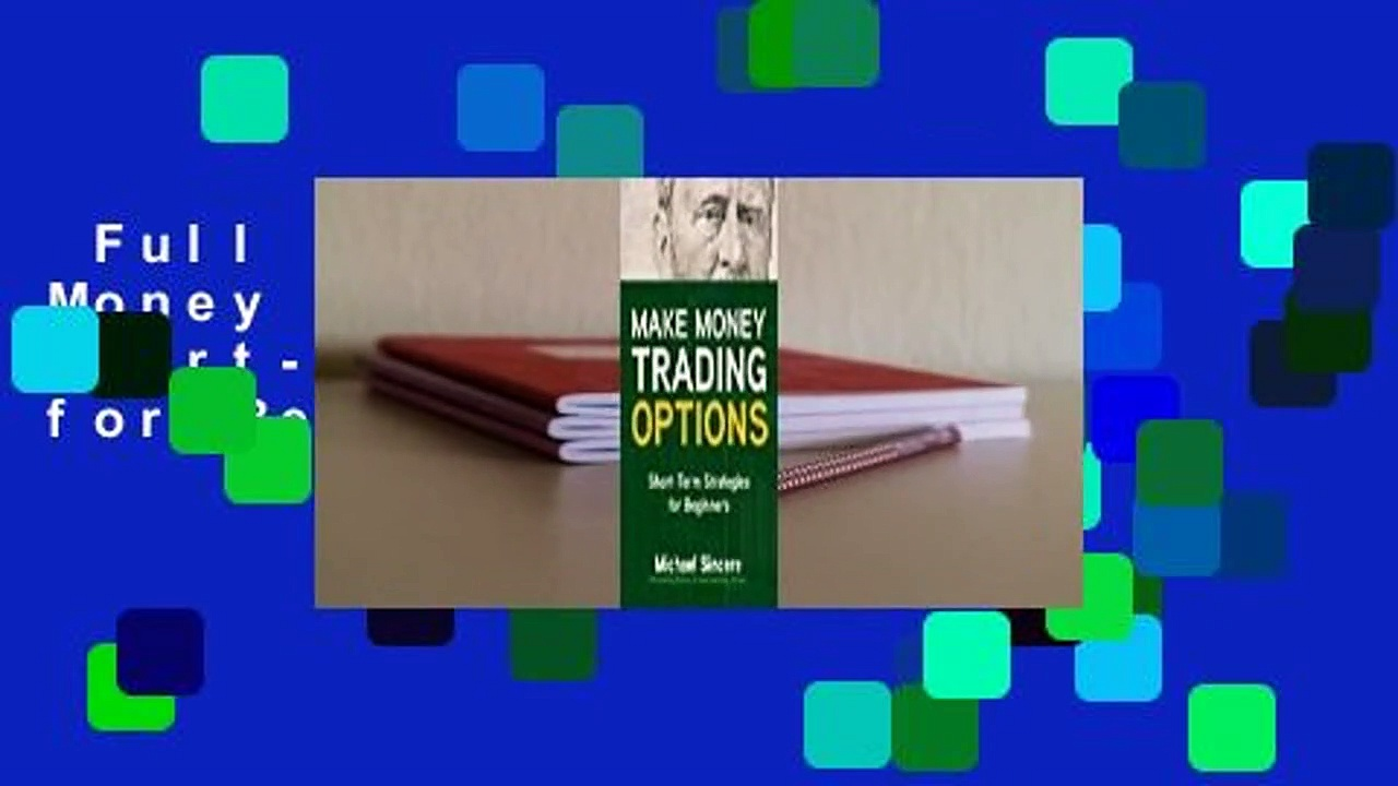 Full E-book  Make Money Trading Options: Short-Term Strategies for Beginners Complete