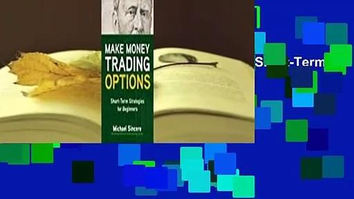 [Read] Make Money Trading Options: Short-Term Strategies for Beginners  For Online