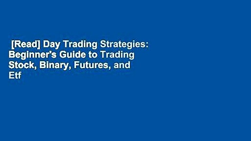 [Read] Day Trading Strategies: Beginner's Guide to Trading Stock, Binary, Futures, and Etf