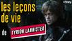 GAME OF THRONES : Les leçons de vie de Tyrion Lannister