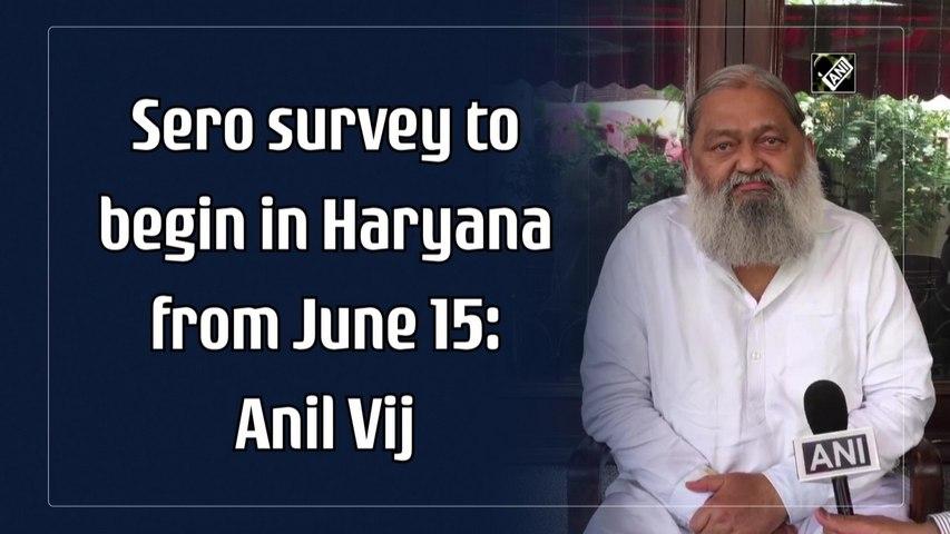 Sero survey to begin in Haryana from June 15: Anil Vij