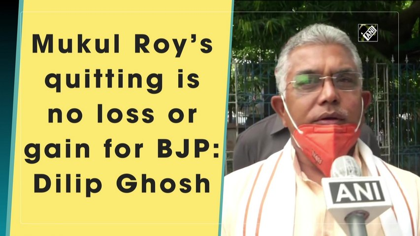 BJP not affected by Mukul Roy quitting: Dilip Ghosh