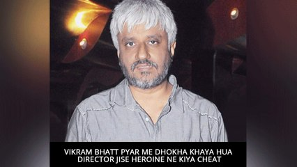 Vikram Bhatt Pyar Me Dhokha Khaya Hua Director Jise Heroine Ne Kiya Cheat