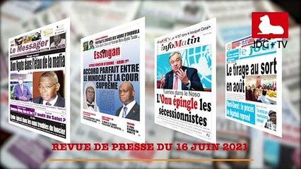 REVUE DE PRESSE CAMEROUNAISE DU 16 JUIN 2021