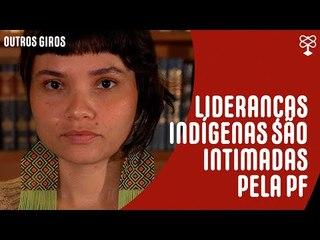 Lideranças indígenas são intimadas pela PF