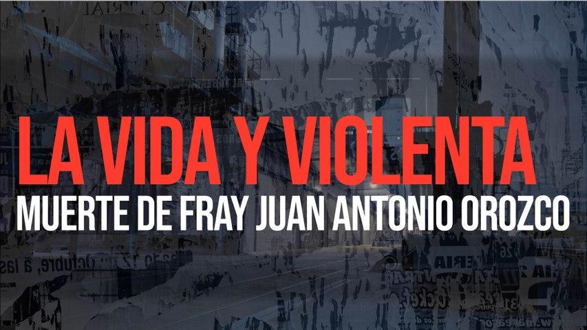 La vida y violenta muerte de Fray Juan Antonio Orozco