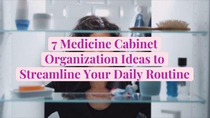 7 Medicine Cabinet Organization Ideas to Streamline Your Daily Routine
