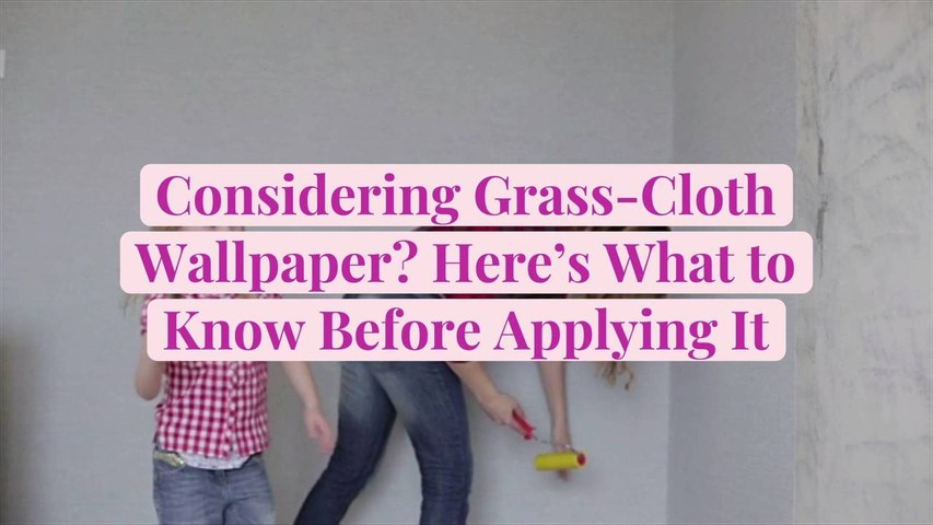 Considering Grass-Cloth Wallpaper? Here's What to Know Before Applying It