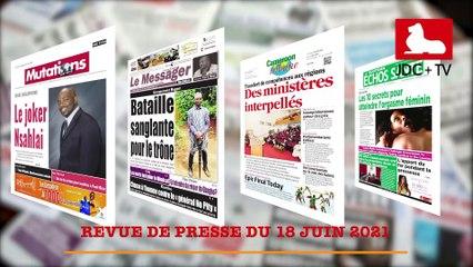 REVUE DE PRESSE CAMEROUNAISE DU 18 JUIN 2021