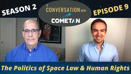 A Conversation with Cometan & Steven Wolfe | Season 2 Episode 9 | The Politics of Space Law & Human Rights