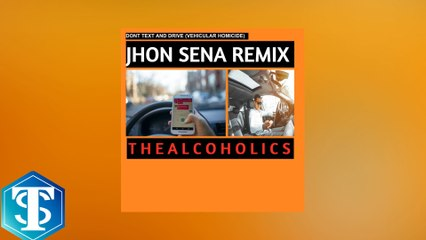 The Alcoholics - Don't Text and Drive (Vehicular Homicide) (JHON SENA Remix)