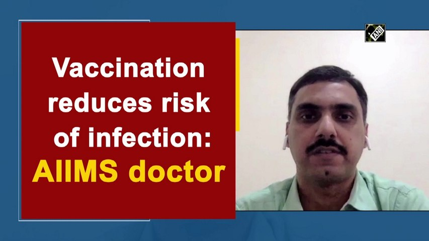 Vaccination reduces risk of infection: AIIMS doctor