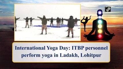 International Yoga Day: ITBP personnel perform yoga in Ladakh, Lohitpur