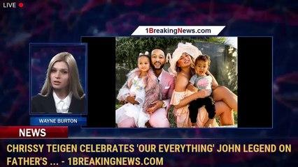 Chrissy Teigen Celebrates 'Our Everything' John Legend on Father's ... - 1BreakingNews.com