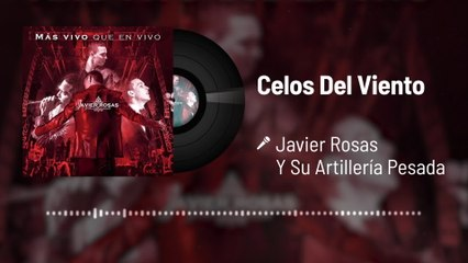 Javier Rosas Y Su Artillería Pesada - Celos Del Viento
