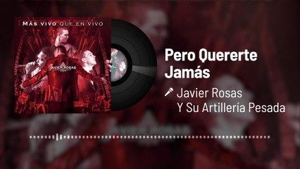Javier Rosas Y Su Artillería Pesada - Pero Quererte Jamás