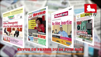 REVUE DE PRESSE CAMEROUNAISE DU 24 JUIN 2021