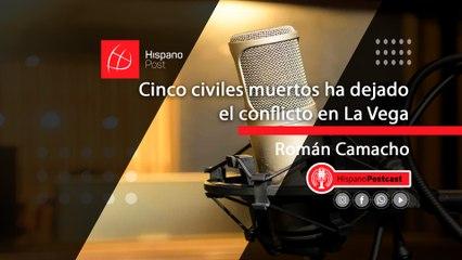 HispanoPostCast Roman, Cinco civiles muertos ha dejado el conflicto en La Vega