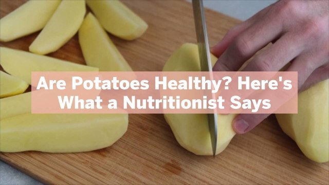 Are Potatoes Healthy? Here's What a Nutritionist Says