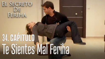 Te sientes mal Feriha - El Secreto De Feriha Capítulo 34 En Español
