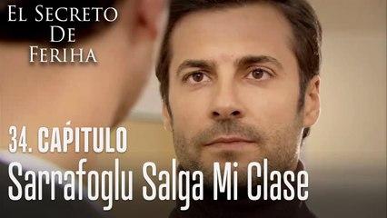 Sarrafoglu salga mi clase - El Secreto De Feriha Capítulo 34 En Español