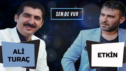Etkin Ft. Ali Turaç - SEN DE VUR