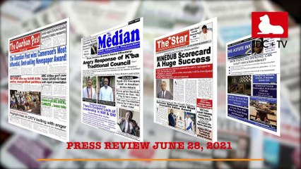 CAMEROONIAN PRESS REVIEW OF JUNE 28, 2021