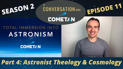 A Conversation with Cometan | Season 2 Episode 11 | Total Immersion into Astronism: Astronist Cosmology