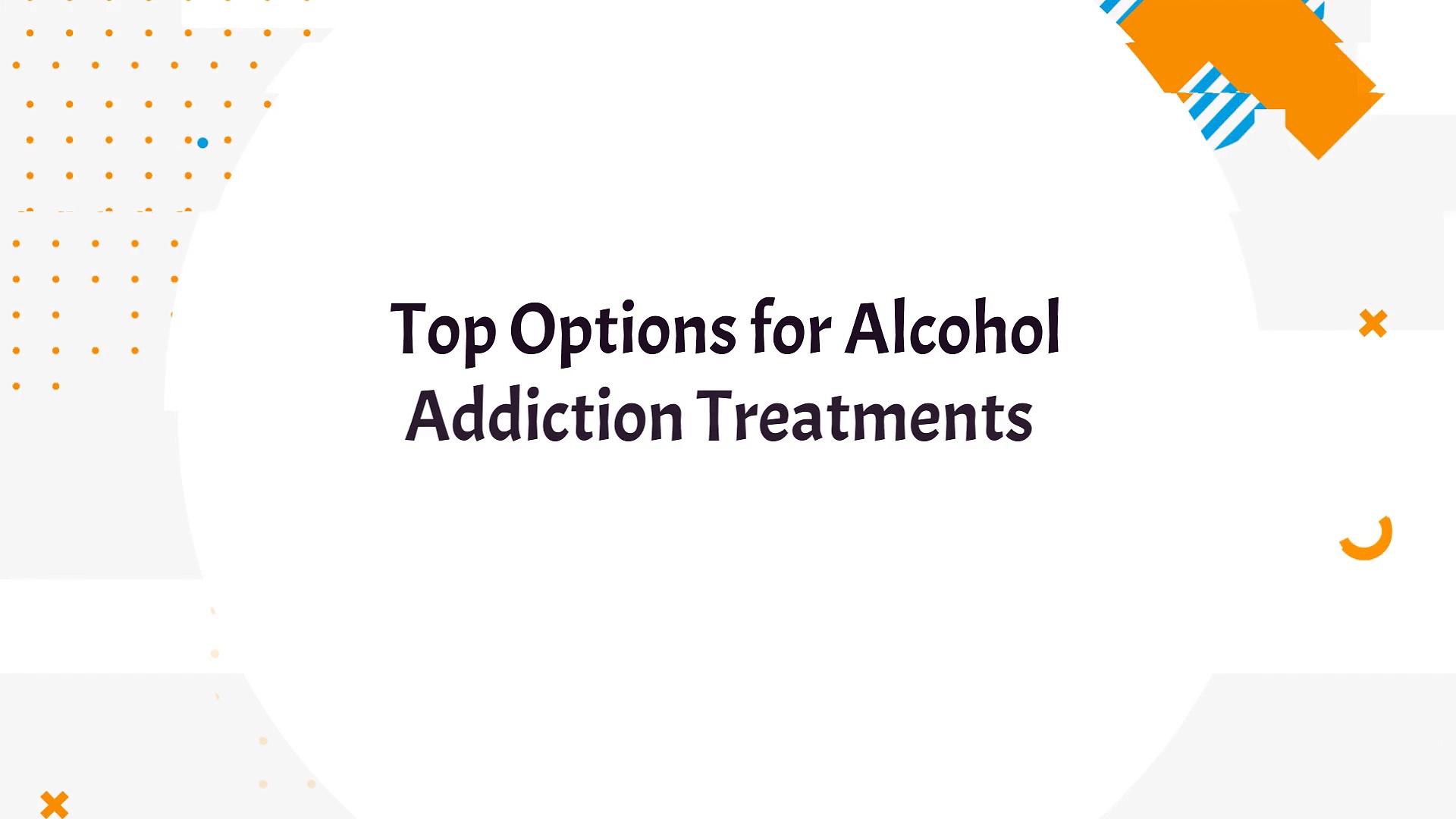 Top Options for Alcohol Addiction Treatments | Addiction Rehab Centres