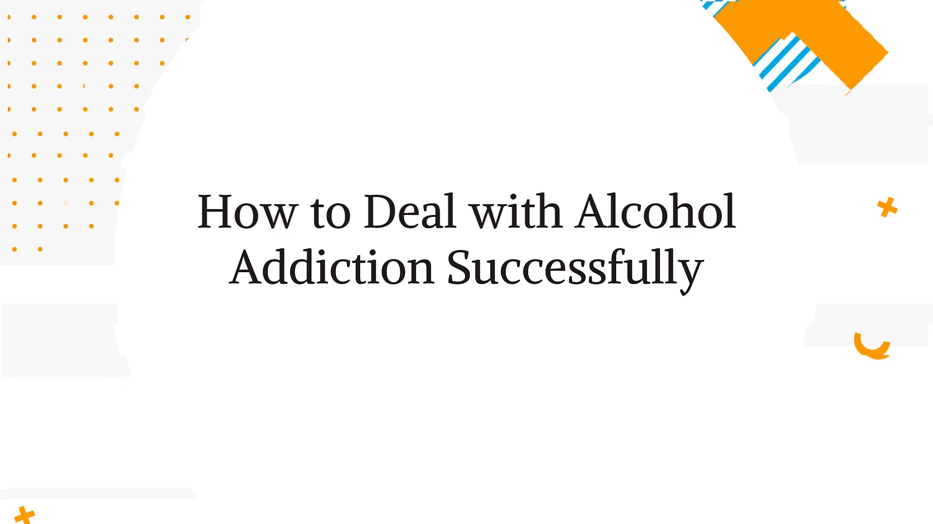 How to Deal with Alcohol Addiction Successfully | Addiction Rehab Centres