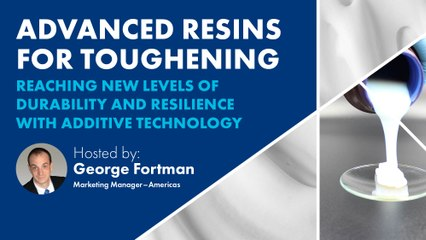 Advanced Resins for Toughening _- Reaching news levels of durability and resilience with additive technology