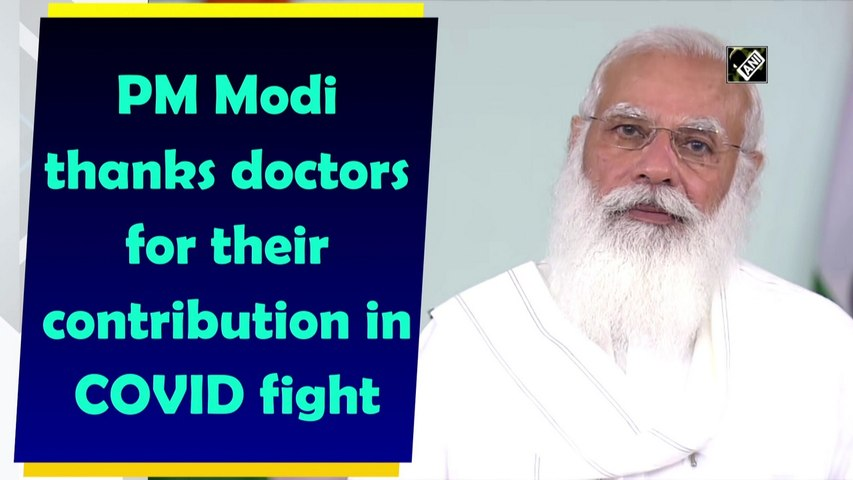 PM Modi thanks doctors for their contribution in Covid-19 fight