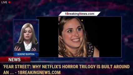 'Fear Street': Why Netflix's Horror Trilogy Is Built Around an ... - 1BreakingNews.com