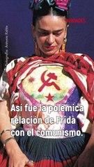 La polémica relación entre Frida Kahlo y el comunismo