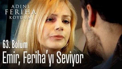 Emir, Feriha'yı seviyor - Adını Feriha Koydum 63. Bölüm