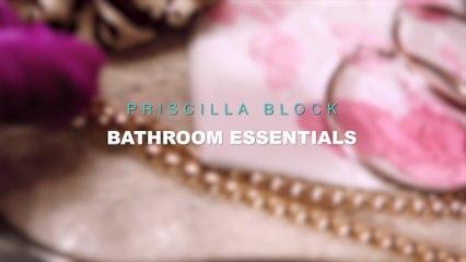 Priscilla Block - Priscilla's Bathroom Essentials