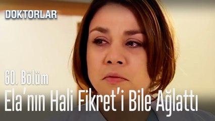 Ela'nın hali Fikret'i bile ağlattı - Doktorlar 60. Bölüm